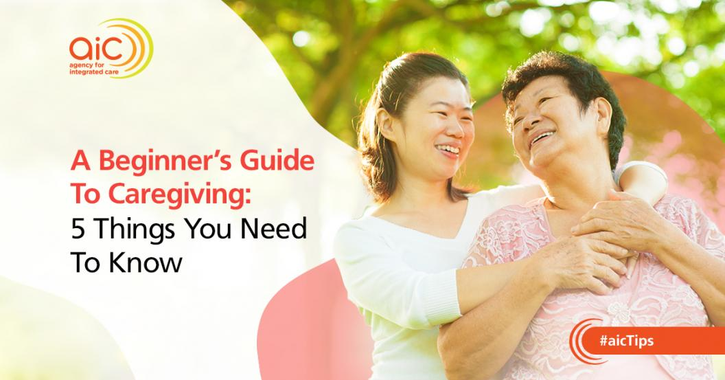 A Beginner's Guide To Caregiving: 5 Things You Need To Know