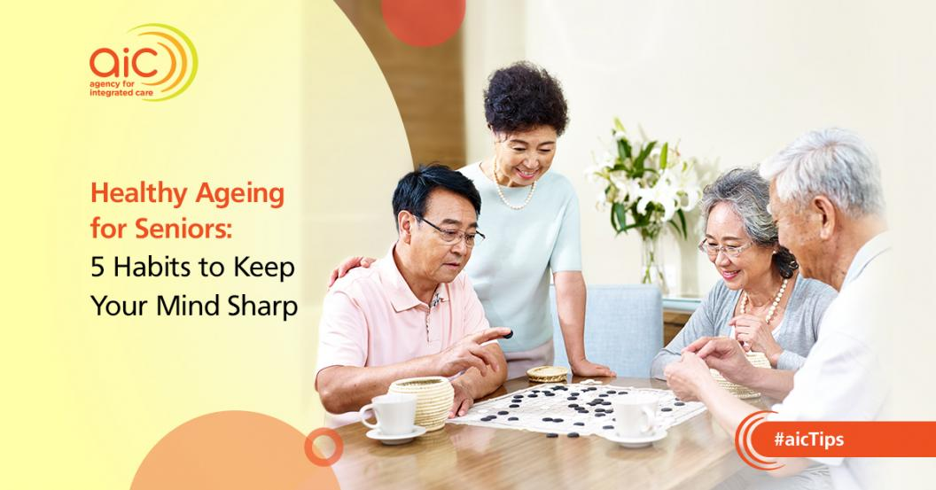 Healthy Ageing for Seniors: 5 Habits to Keep Your Mind Sharp